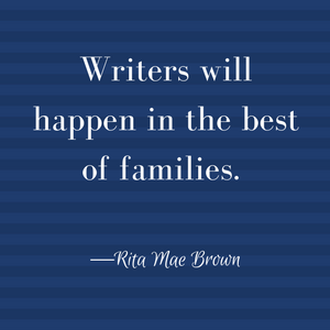 Writers will happen in the best of families.
