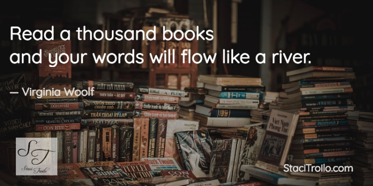 Read a thousand books and your words will flow like a river.
