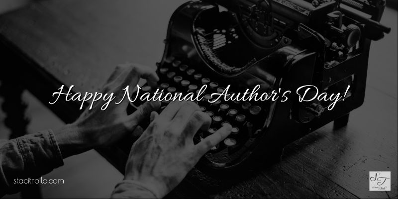 Happy National Author's Day! by Staci Troilo