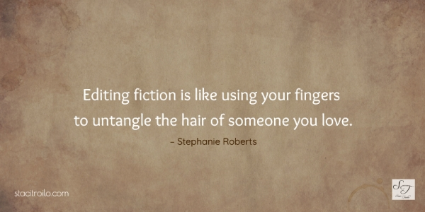 Editing fiction is like using your fingers to untangle the hair of someone you love.