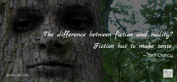 The difference between fiction and reality? Fiction has to make sense.