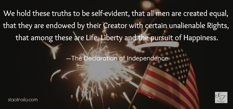 Life, liberty, and the pursuit of happiness.