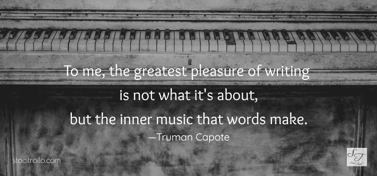 The pleasure of writing, the inner music of words.